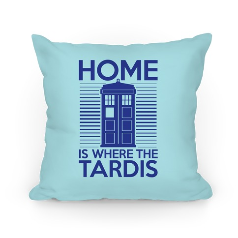 Home Is Where The Tardis Pillow