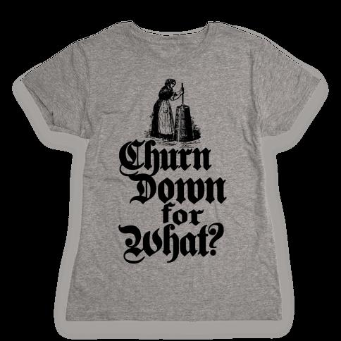 Churn Down For What Womens T-Shirt