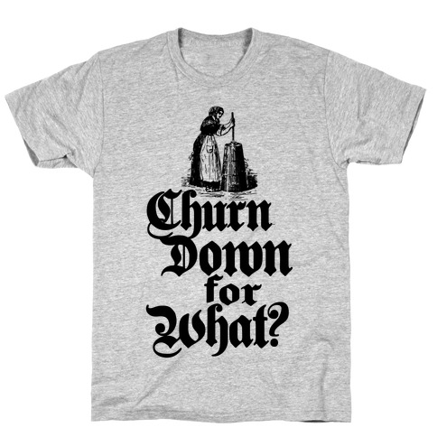 Churn Down For What Mens T-Shirt