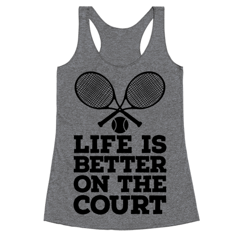 Life Is Better On The Court Racerback Tank Top