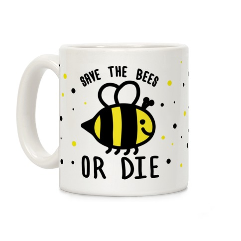 Save The Bees Or Die Coffee Mug