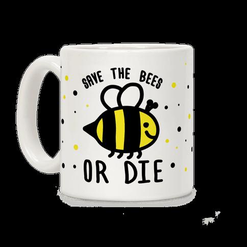 Save The Bees Or Die Coffee Mug