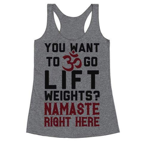 You Want To Go Lift Weights? Namaste Right Here Racerback Tank Top