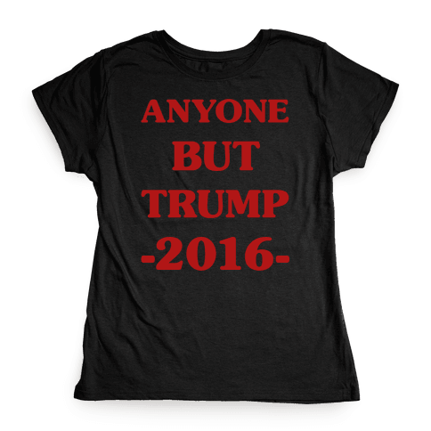 Anyone But Trump Womens T-Shirt