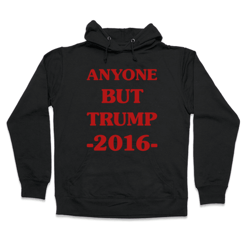 Anyone But Trump Hooded Sweatshirt