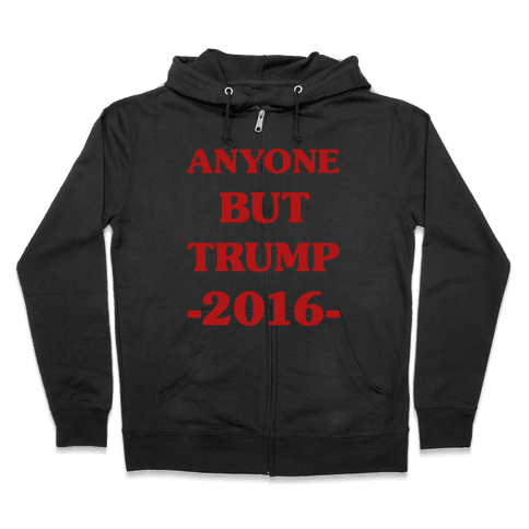 Anyone But Trump Zip Hoodie