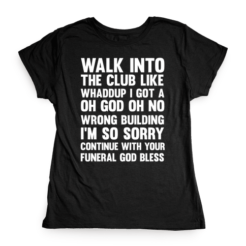 Walk Into The Club Like Oh No Oh God Womens T-Shirt