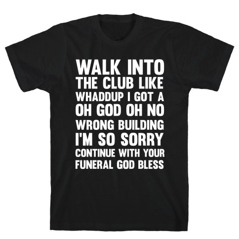 Walk Into The Club Like Oh No Oh God T-Shirt