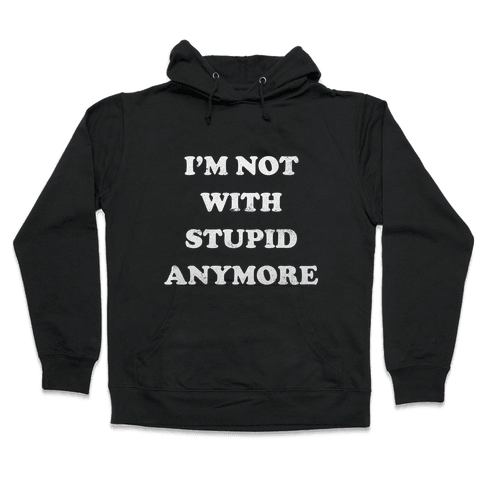 I'm Not With Stupid Anymore (Vintage Tank) Hooded Sweatshirt