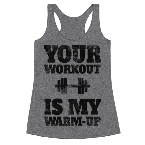 Your Workout Is My Warm-up Racerback Tank Top