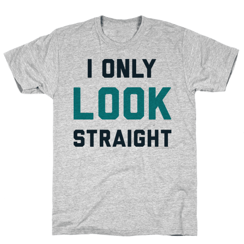 I Only LOOK Straight Mens T-Shirt