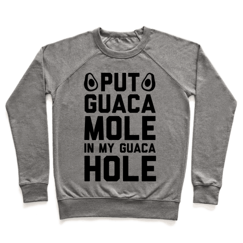 Put Guacamole In My Guacahole Pullover
