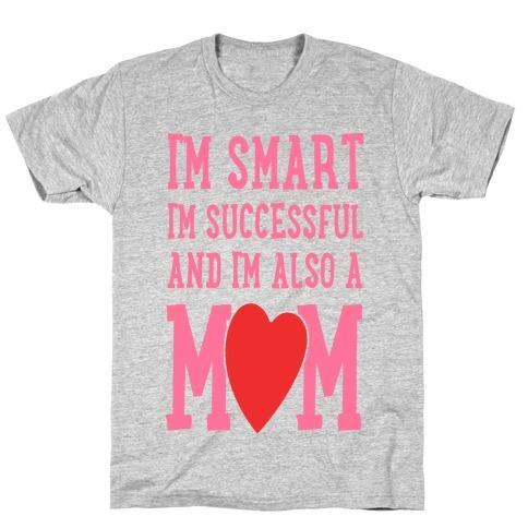 I'm Smart, I'm Successful and I'm Also a Mom! T-Shirt