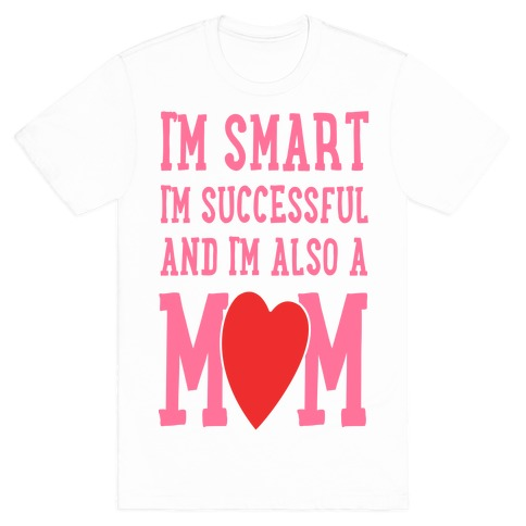 I'm Smart, I'm Successful and I'm Also a Mom! Mens T-Shirt