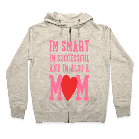 I'm Smart, I'm Successful and I'm Also a Mom! Zip Hoodie