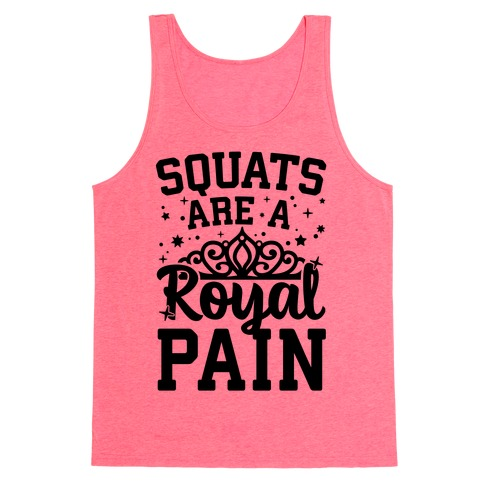 Squats Are A Royal Pain Tank Top