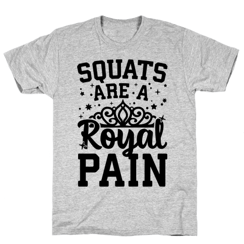 Squats Are A Royal Pain Mens T-Shirt