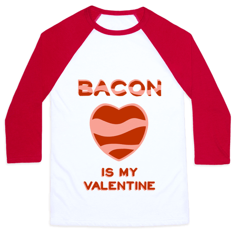 Bacon Is My Valentine Baseball Tee