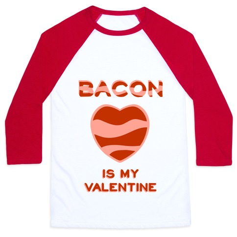 Bacon Is My Valentine Baseball Tee