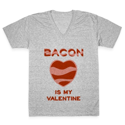 Bacon Is My Valentine V-Neck Tee Shirt