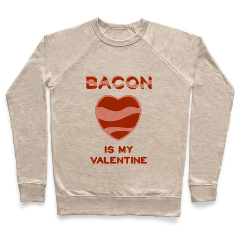 Bacon Is My Valentine Pullover