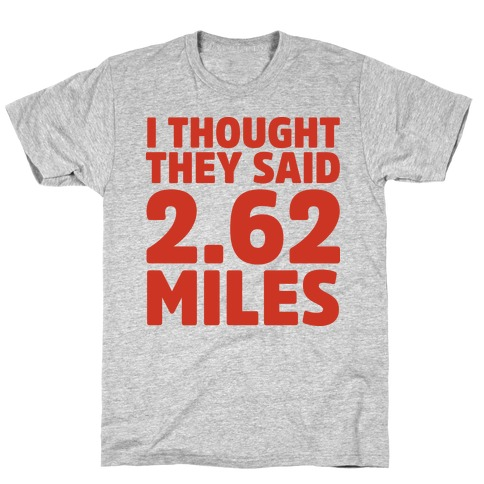I Thought They Said 2.62 Miles Mens T-Shirt