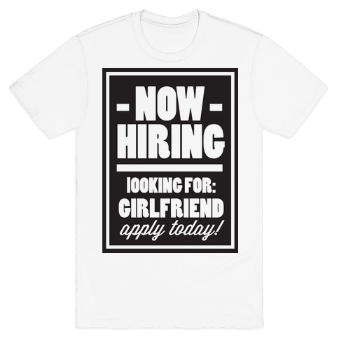 Now Hiring (Girlfriend) Mens T-Shirt