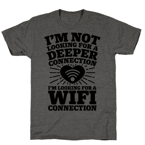 I'm Not Looking For A Deeper Connection I'm Looking For A Wifi Connection