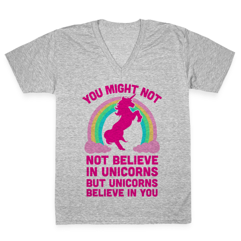 You Might Not Believe In Unicorns But Unicorns Believe In You V-Neck Tee Shirt