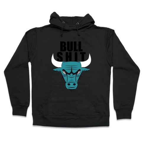 Bull Shit Hooded Sweatshirt
