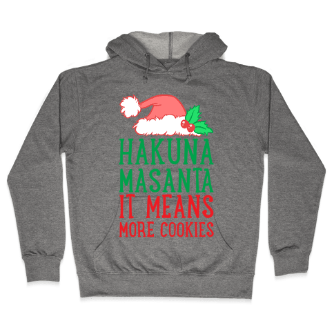 Hakuna Masanta, It Means More Cookies Hooded Sweatshirt