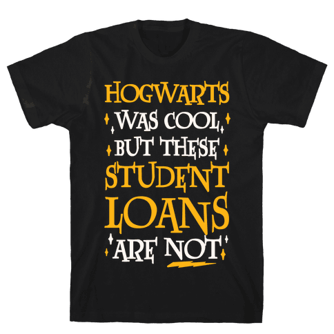 Hogwarts Was Cool But These Student Loans Are Not Mens T-Shirt