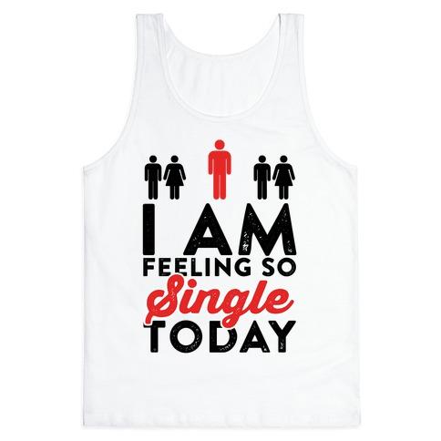I Am Feeling So Single Today Tank Top