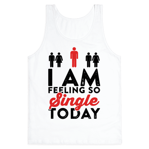 I Am Feeling So Single Today Tank Top