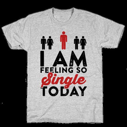 I Am Feeling So Single Today Mens T-Shirt