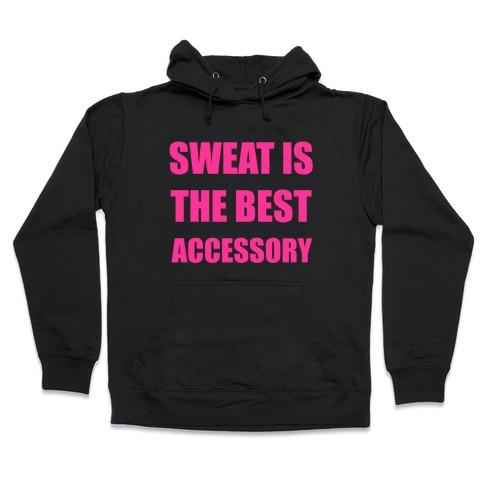 Sweat Is The Best Accessory Hooded Sweatshirt