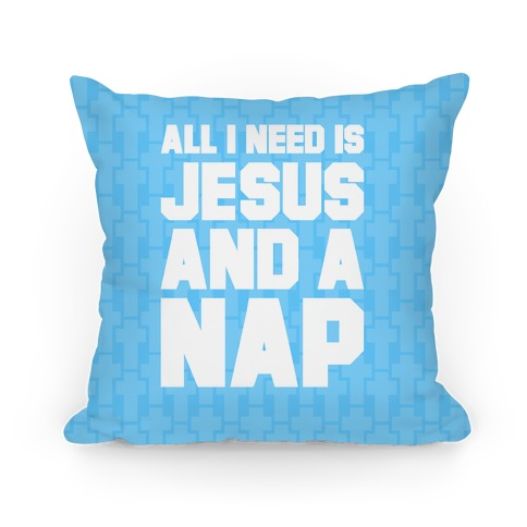 All I Need Is Jesus and A Nap Pillow