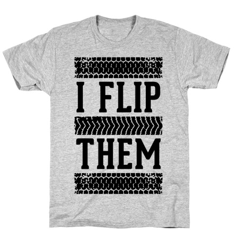 I Flip Them T-Shirt