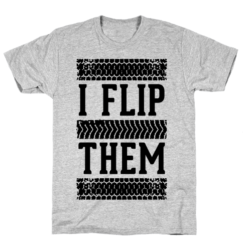 I Flip Them Mens T-Shirt