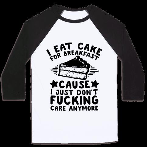 I Eat Cake For Breakfast Baseball Tee