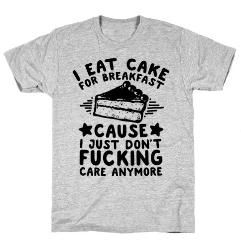 I Eat Cake For Breakfast Mens T-Shirt