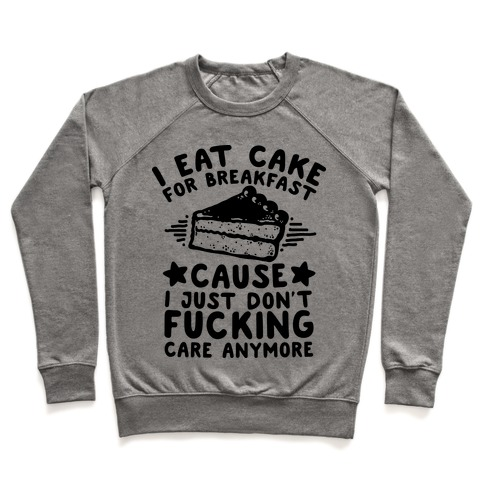 I Eat Cake For Breakfast Pullover