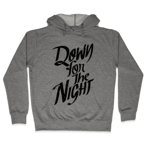 Down For The Night Hooded Sweatshirt
