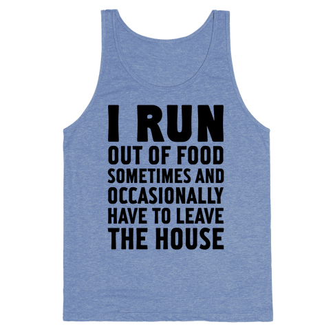 I Run (Out Of Food Sometimes) Tank Top