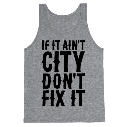 If It Ain't City, Don't Fix It Tank Top