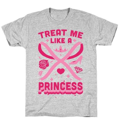 Treat Me Like A Princess T-Shirt