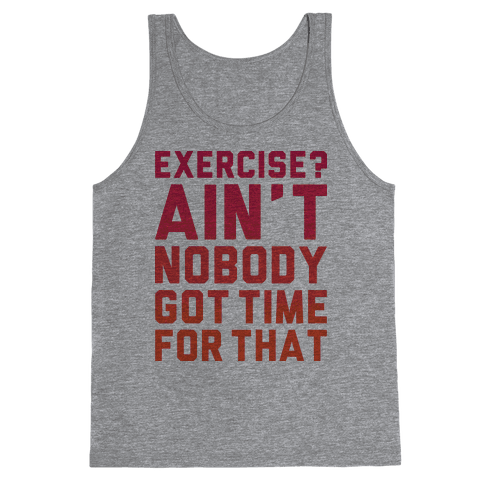 Exercise? Ain't Nobody Got TIme For That Tank Top