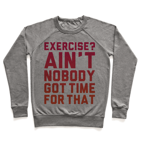 Exercise? Ain't Nobody Got TIme For That Pullover