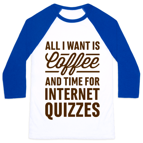 All I Want Is Coffee And Time For Internet Quizzes Baseball Tee