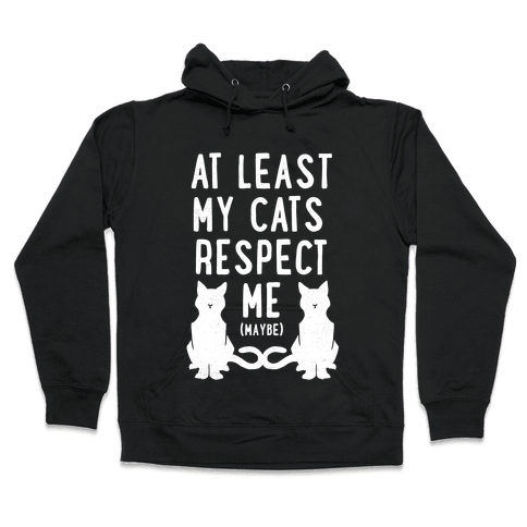 At Least My Cats Respect Me Hooded Sweatshirt